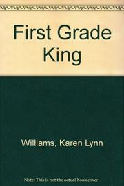 FIRST GRADE KING by Karen Lynn Williams