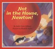 NOT IN THE HOUSE, NEWTON! by Judith Heide Gilliland