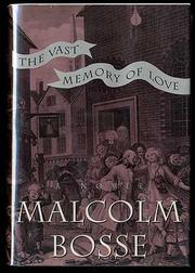THE VAST MEMORY OF LOVE by Malcolm Bosse