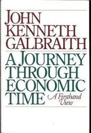 A JOURNEY THROUGH ECONOMIC TIME by John Kenneth Galbraith