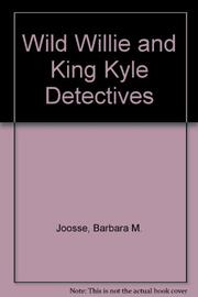 WILD WILLIE AND KING KYLE DETECTIVES by Barbara M. Joosse