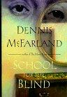 SCHOOL FOR THE BLIND by Dennis McFarland