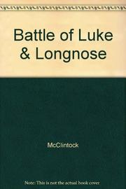 THE BATTLE OF LUKE AND LONGNOSE by Barbara McClintock