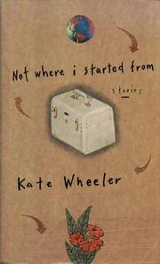 NOT WHERE I STARTED FROM by Kate Wheeler
