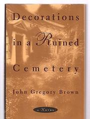 DECORATIONS IN A RUINED CEMETERY by John Gregory Brown