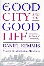 THE GOOD CITY AND THE GOOD LIFE by Daniel Kemmis
