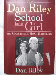 THE DAN RILEY SCHOOL FOR A GIRL by Dan Riley