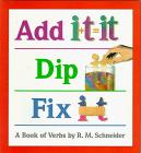 ADD IT, DIP IT, FIX IT by R.M. Schneider