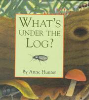 WHAT'S UNDER THE LOG? by Anne Hunter