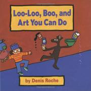 LOO-LOO, BOO, AND ART YOU CAN DO by Denis Roche