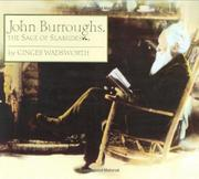 JOHN BURROUGHS, THE SAGE OF SLABSIDES by Ginger Wadsworth