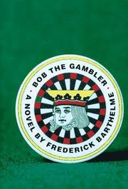 BOB THE GAMBLER by Frederick Barthelme