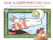 HOW RABBIT LOST HIS TAIL by Ann Tompert
