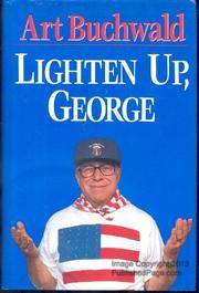 LIGHTEN UP, GEORGE by Art Buchwald
