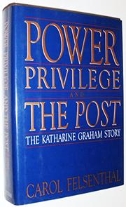 POWER, PRIVILEGE, AND THE POST by Carol Felsenthal
