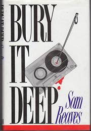 BURY IT DEEP by Sam Reaves