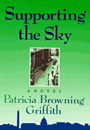 SUPPORTING THE SKY by Patricia Browning Griffith