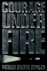 COURAGE UNDER FIRE by Patrick Sheane Duncan