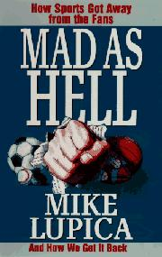 MAD AS HELL by Mike Lupica