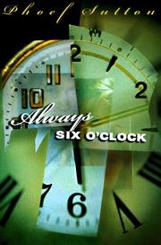 ALWAYS SIX O'CLOCK by Phoef Sutton