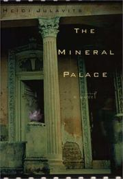 THE MINERAL PALACE by Heidi Julavits