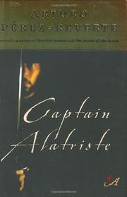 CAPTAIN ALATRISTE by Arturo Pérez-Reverte