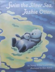 SWIM THE SILVER SEA, JOSHIE OTTER by Nancy White Carlstrom