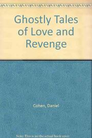 GHOSTLY TALES OF LOVE AND REVENGE by Daniel Cohen
