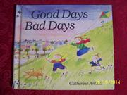 GOOD DAYS BAD DAYS by Catherine Anholt