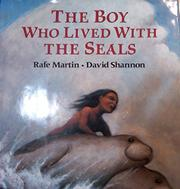 THE BOY WHO LIVED WITH THE SEALS by Rafe Martin