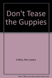 DON'T TEASE THE GUPPIES by Pat Lowery Collins