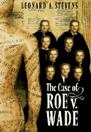 THE CASE OF ROE V. WADE by Leonard A. Stevens