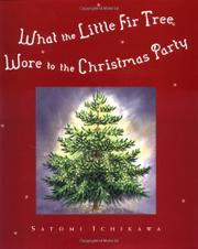 WHAT THE LITTLE FIR TREE WORE TO THE CHRISTMAS PARTY by Satomi Ichikawa