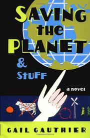 SAVING THE PLANET AND STUFF by Gail Gauthier
