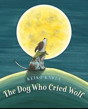 THE DOG WHO CRIED WOLF by Keiko Kasza