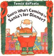 GUESS WHO'S COMING TO SANTA'S FOR DINNER? by Tomie dePaola
