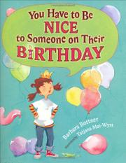 YOU HAVE TO BE NICE TO SOMEONE ON THEIR BIRTHDAY by Barbara Bottner