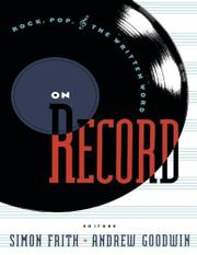 ON RECORD: Rock, Pop, and the Written Word by Simon & Andrew Goodwin--Eds. Frith
