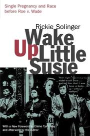 WAKE UP LITTLE SUSIE: Single Pregnancy and Race Before Roe V. Wade by Rickie Solinger