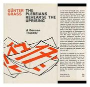 THE PLEBEIANS REHEARSE THE UPRISING by Gunter Grass