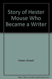 THE STORY OF HESTER MOUSE WHO BECAME A WRITER by Russell Hoban