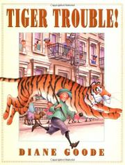 TIGER TROUBLE! by Diane Goode