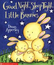 GOOD NIGHT, SLEEP TIGHT, LITTLE BUNNIES by Dawn Apperley