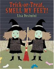 TRICK-OR-TREAT, SMELL MY FEET! by Lisa  Desimini