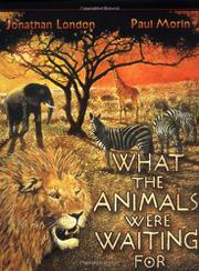 WHAT THE ANIMALS WERE WAITING FOR by Jonathan London