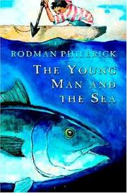 THE YOUNG MAN AND THE SEA by Rodman Philbrick