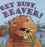 GET BUSY, BEAVER! by Carolyn Crimi
