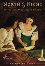NORTH BY NIGHT: A Story of the Underground Railroad by Katherine Ayres
