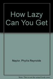 HOW LAZY CAN YOU GET? by Phyllis Reynolds Naylor