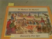TO MARKET! TO MARKET! by Peter Spier